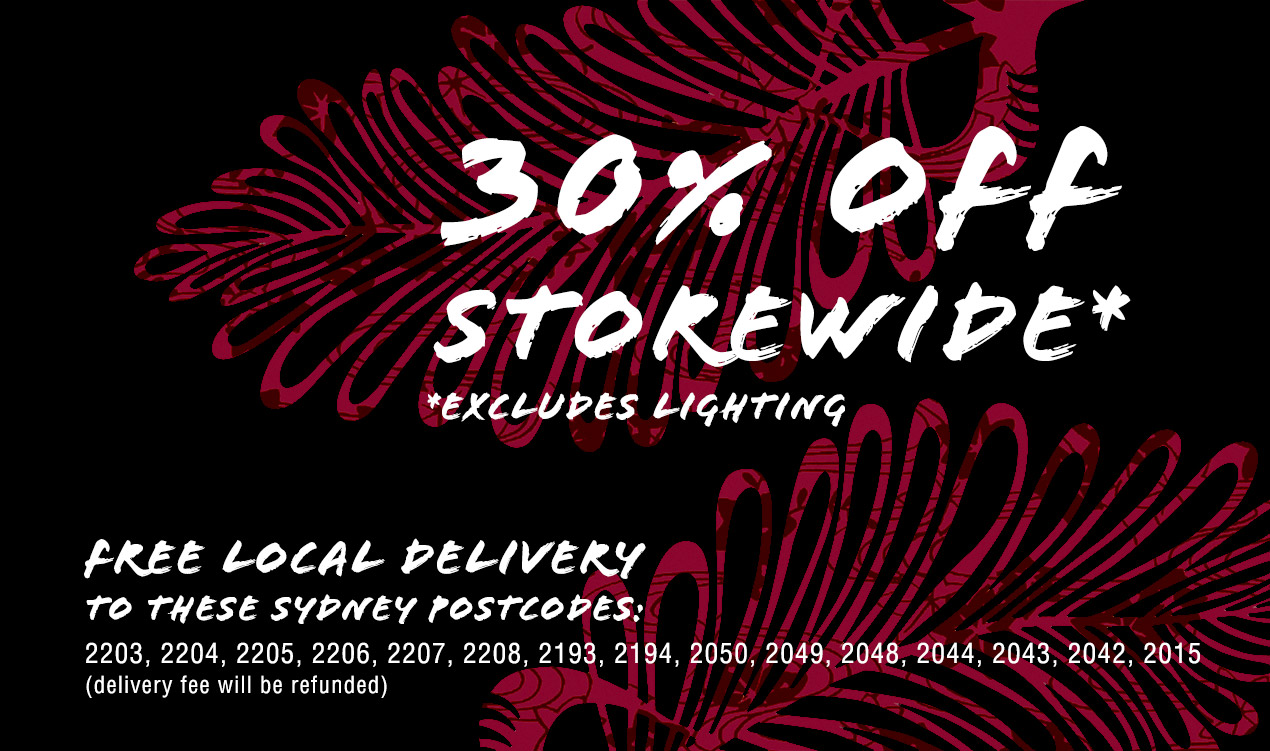 30% off storewide excluding lighting and free local delivery to selected Sydney postcodes